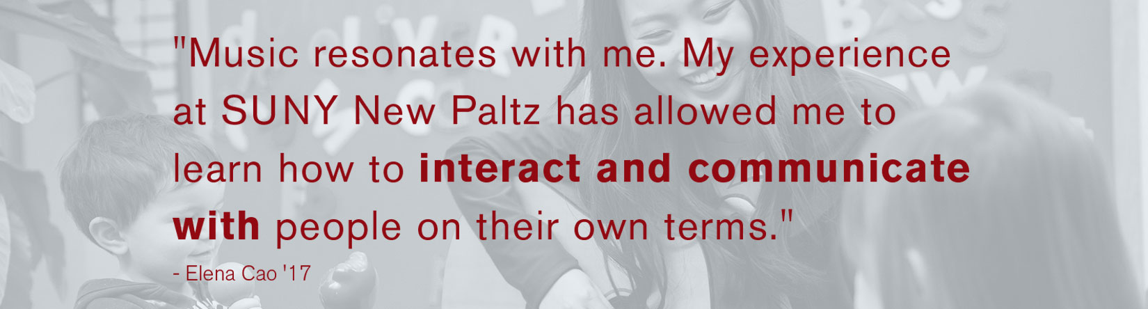 My experience at SUNY New Paltz has allowed me to learn how to interact and communicate with people on their own terms.